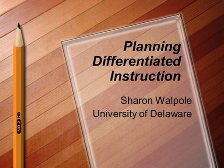 Planning Differentiated Instruction Sharon Walpole University of Delaware.