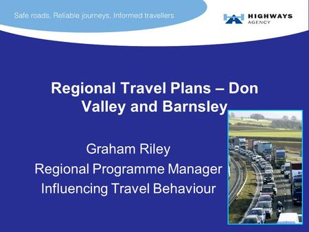 Regional Travel Plans – Don Valley and Barnsley Graham Riley Regional Programme Manager Influencing Travel Behaviour.