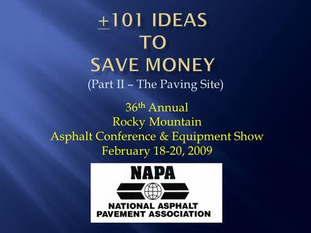(Part II – The Paving Site) 36 th Annual Rocky Mountain Asphalt Conference & Equipment Show February 18-20, 2009.