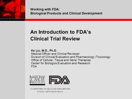 U.S. DEPARTMENT OF HEALTH AND HUMAN SERVICES NATIONAL INSTITUTES OF HEALTH Working with FDA: Biological Products and Clinical Development An Introduction.