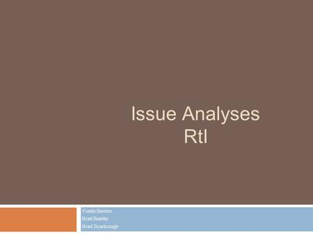 Issue Analyses RtI Yvette Benton Brad Baietto Brad Scarbrough.