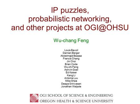 IP puzzles, probabilistic <strong>networking</strong>, and other projects at Wu-chang Feng Louis Bavoil Damien Berger Abdelmajid Bezzaz Francis Chang Jin Choi.