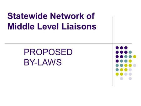 Statewide Network of Middle Level Liaisons PROPOSED BY-LAWS.