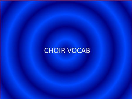 "CHOIR VOCAB. Accent Emphasis on a note or chord CAESURA PAUSE CODA Ending (The sign that indicates go to Coda) Da CapoD.C. ""From the Head"" (Go back to."