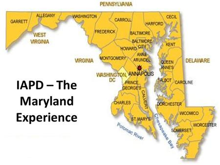 IAPD – The Maryland Experience. Involve FNS from the start – Guidance – Knowledge – Updates Communicate Often Approvals.