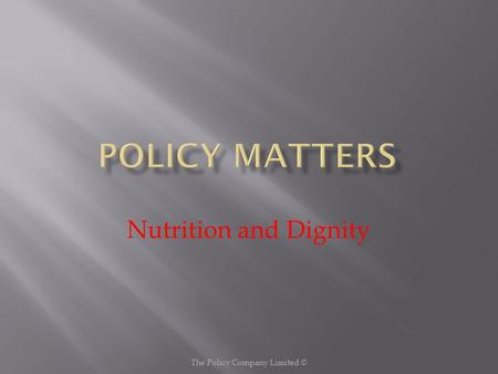 Nutrition and Dignity The Policy Company Limited ©