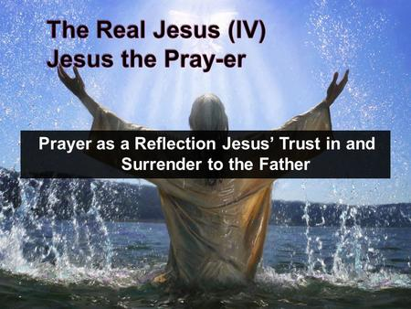 Prayer as a Reflection Jesus' Trust in and Surrender to the Father.
