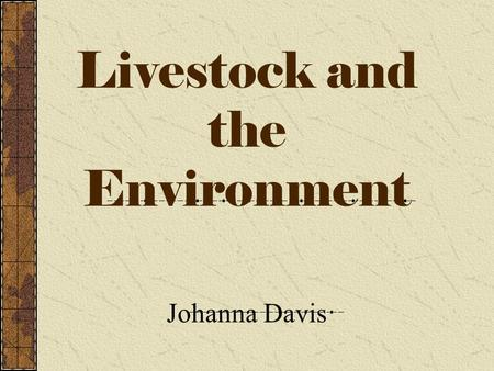 Livestock and the Environment Johanna Davis A.Agricultural Concerns Federal & State Environmental Laws Endangered Species Act.