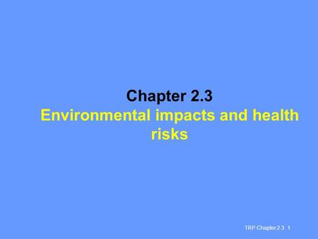 TRP Chapter 2.3 1 Chapter 2.3 Environmental impacts and health risks.