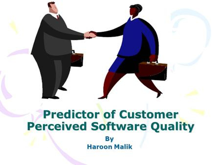 Predictor of Customer Perceived Software Quality By Haroon Malik.
