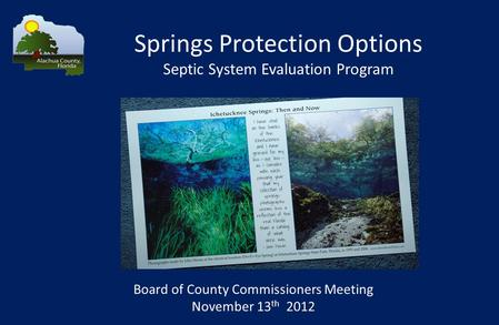 Springs Protection Options Septic System Evaluation Program Board of County Commissioners Meeting November 13 th 2012.