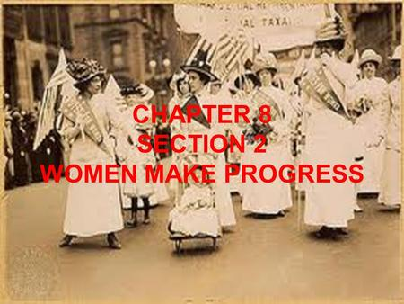CHAPTER 8 SECTION 2 WOMEN MAKE PROGRESS.