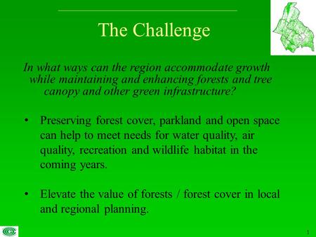 1 The Challenge Preserving forest cover, parkland and open space can help to meet needs for water quality, air quality, recreation and wildlife habitat.