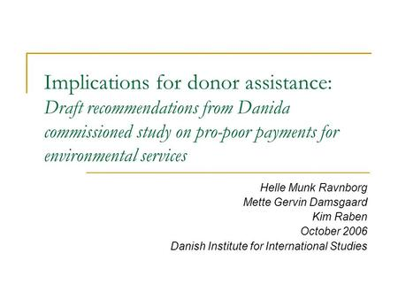 Implications for donor assistance: Draft recommendations from Danida commissioned study on pro-poor payments for environmental services Helle Munk Ravnborg.