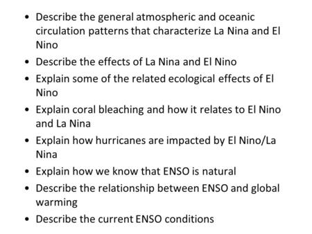 Describe the general atmospheric and oceanic circulation patterns that characterize La Nina and El Nino Describe the effects of La Nina and El Nino Explain.
