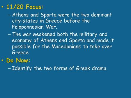 11/20 Focus 11/20 Focus: – Athens and Sparta were the two dominant city-states in Greece before the Peloponnesian War. – The war weakened both the military.