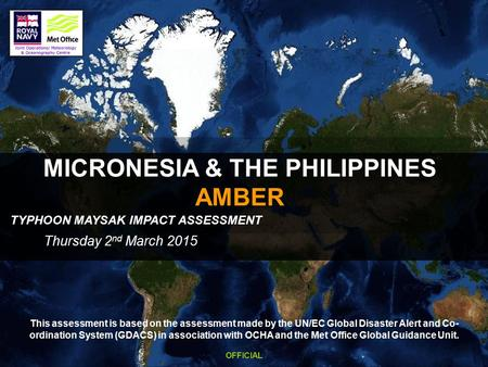 MICRONESIA & THE PHILIPPINES AMBER Thursday 2 nd March 2015 TYPHOON MAYSAK IMPACT ASSESSMENT OFFICIAL This assessment is based on the assessment made by.
