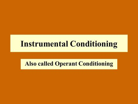Instrumental Conditioning Also called Operant Conditioning.