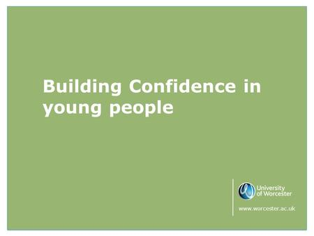 Building Confidence in young people www.worcester.ac.uk.