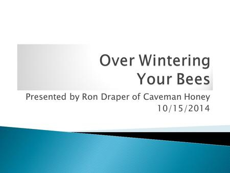 Presented by Ron Draper of Caveman Honey 10/15/2014.