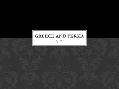 Pg. 286. THE PERSIAN EMPIRE Under Cyrus the Great, the Persians built an empire larger than any yet seen in the world! (559 to 530 B.C.). It was about.