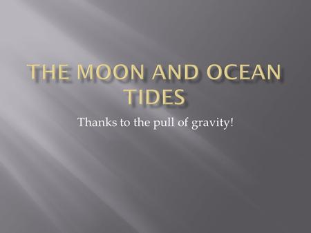 Thanks to the pull of gravity!.  The moon pulls the ocean waters on its closest side of the Earth causing the ocean waters to bulge toward to the moon.