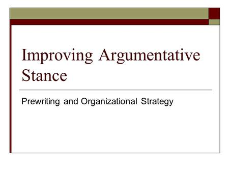Improving Argumentative Stance Prewriting and Organizational Strategy.