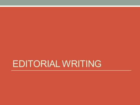 EDITORIAL WRITING. WHAT IS AN EDITORIAL? An article that states the newspaper's stance or opinion on a particular issue. Basically, it is a persuasive.