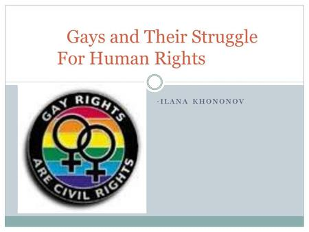 -ILANA KHONONOV Gays and Their Struggle For Human Rights.
