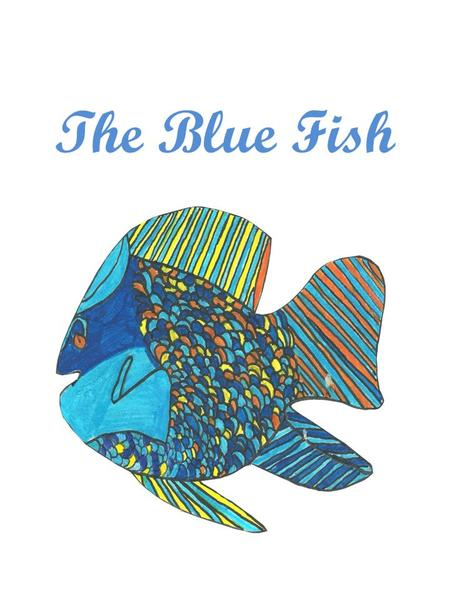 The Blue Fish. Once upon a time, there was a girl called Céline, who live with her parents and her brothers. She could have been happy if her mother had.
