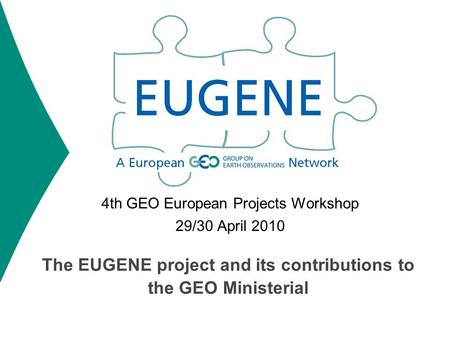 The EUGENE project and its contributions to the GEO Ministerial 4th GEO European Projects Workshop 29/30 April 2010.