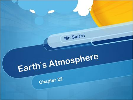 "Earth ' s Atmosphere Chapter 22 Mr. Sierra. Protects Earth from the sun's harmful UV rays: ""natural sunblock"". No CFCs! 1)Volcanic Ash 2)Dirt/Dust from."