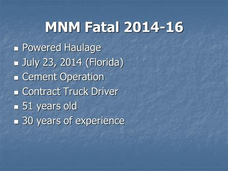 MNM Fatal 2014-16 Powered Haulage Powered Haulage July 23, 2014 (Florida) July 23, 2014 (Florida) Cement Operation Cement Operation Contract Truck Driver.