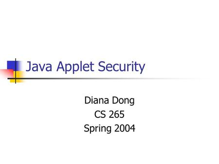 Java Applet Security Diana Dong CS 265 Spring 2004.