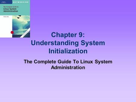 Chapter 9: Understanding System Initialization The Complete Guide To Linux System Administration.