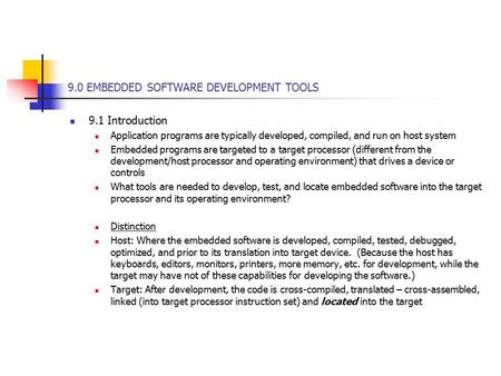 9.0 EMBEDDED SOFTWARE DEVELOPMENT TOOLS 9.1 Introduction Application programs are typically developed, compiled, and run on host system Embedded programs.