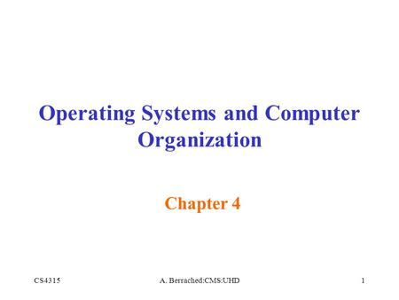 CS4315A. Berrached:CMS:UHD1 Operating Systems and Computer Organization Chapter 4.