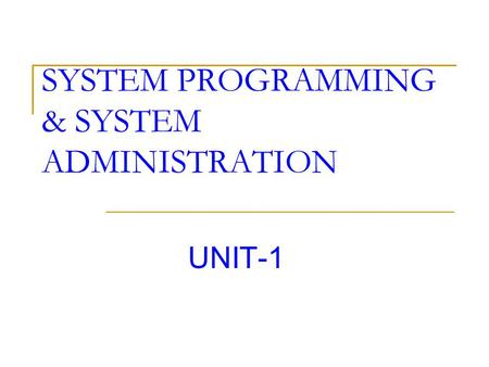 SYSTEM PROGRAMMING & SYSTEM ADMINISTRATION