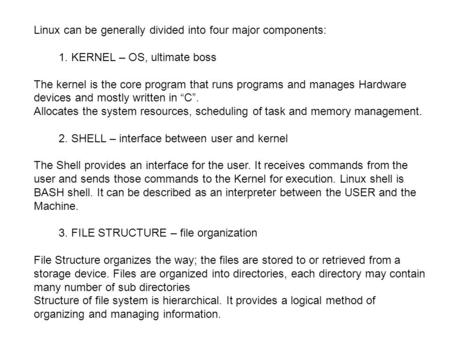 Linux can be generally divided into four major components: 1. KERNEL – OS, ultimate boss The kernel is the core program that runs programs and manages.