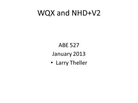 WQX and NHD+V2 ABE 527 January 2013 Larry Theller.