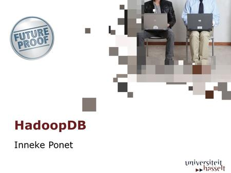 HadoopDB Inneke Ponet.  Introduction  Technologies for data analysis  HadoopDB  Desired properties  Layers of HadoopDB  HadoopDB Components.