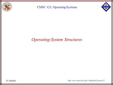 Dr. Kalpakis CMSC 421, Operating Systems  Operating-System Structures.
