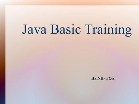 Java Basic Training HaiNH - FQA. Agenda Introduction to Java Java Programming Environment Language Fundamental Object Oriented Programming with Java.