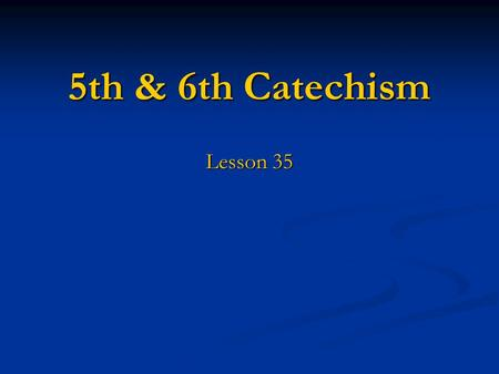 5th & 6th Catechism Lesson 35. Why do people worship false gods? What does God forbid and command in the First Commandment?