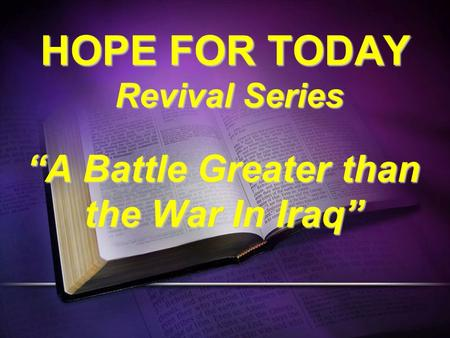 "HOPE FOR TODAY Revival Series ""A Battle Greater than the War In Iraq"""