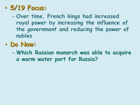 5/19 Focus: 5/19 Focus: – Over time, French kings had increased royal power by increasing the influence of the government and reducing the power of nobles.