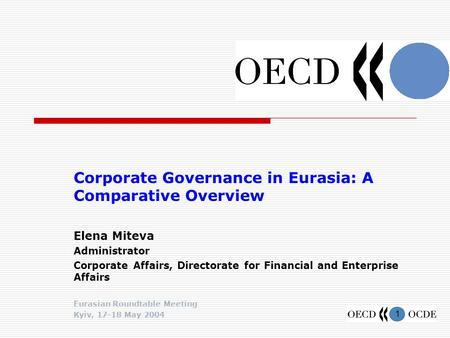 1 Corporate Governance in Eurasia: A Comparative Overview Elena Miteva Administrator Corporate Affairs, Directorate for Financial and Enterprise Affairs.