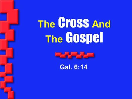 The Cross And The Gospel Gal. 6:14. 2 But God forbid that I should glory, save in the cross of our Lord Jesus Christ, by whom the world is crucified unto.