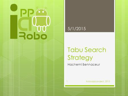 Tabu Search Strategy Hachemi Bennaceur 5/1/2015 1 iroboapp project, 2013.