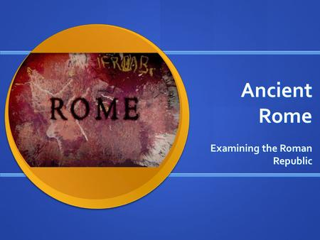 Ancient Rome Examining the Roman Republic. Roman Republic Based on the following image and pictures, list FIVE characteristics or themes that would describe.